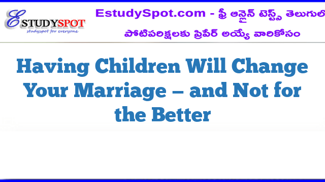 Having Children Will Change Your Marriage — and Not for the Better