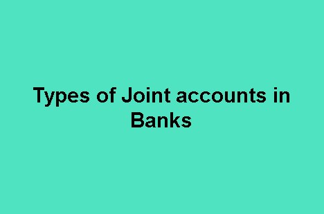 Types of Joint accounts in Banks