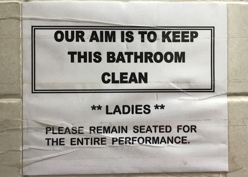our aim is to keep this bathroom clean.  ladies, please remain seated for the entire performance