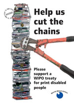 A pile of books in chains about to be cut with pliers. Text: Help us cut the chains. Please support a WIPO treaty for print disabled=