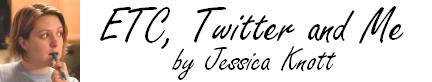 ETC, Twitter and Me by Jessica Knott