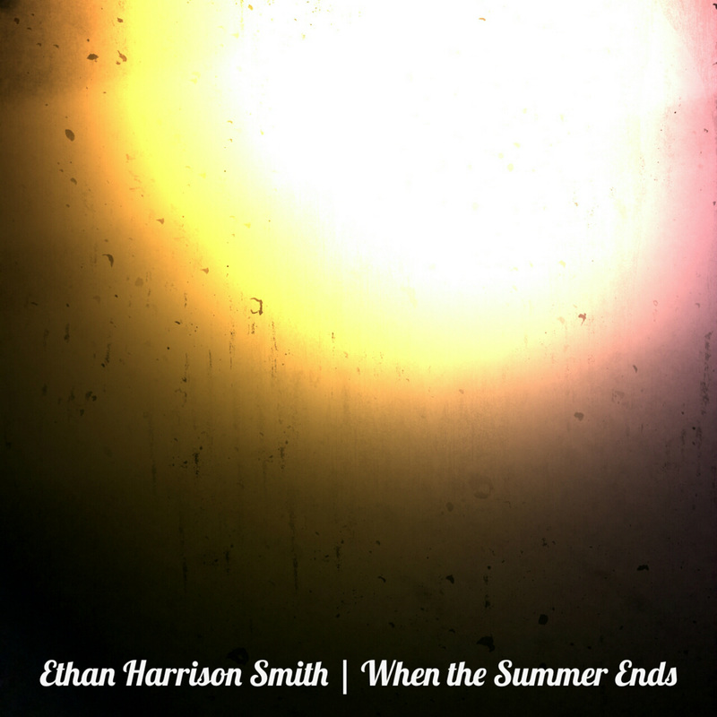 ethan harrison smith music - when the summer ends EP