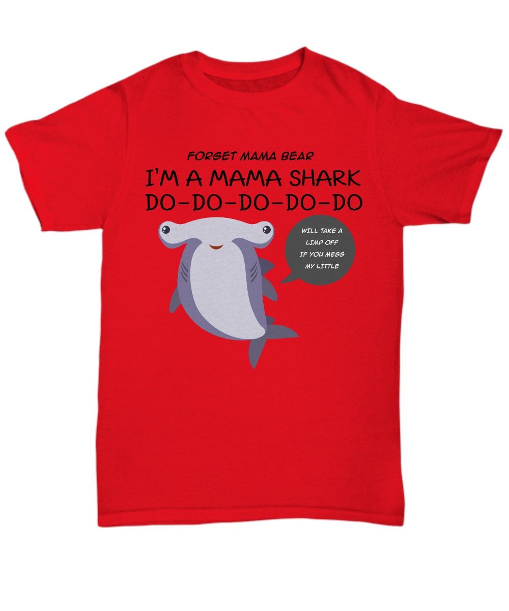 Forget mama bear i'm a mama shark do do do do do Unisex Tee Shirt