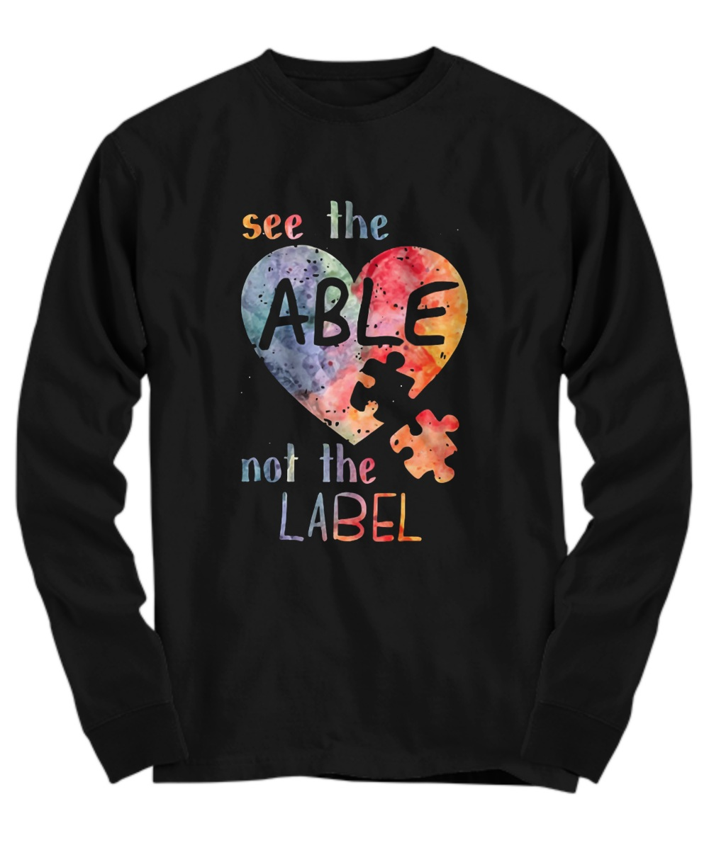 Autism awareness see the able not the label Long Sleeve