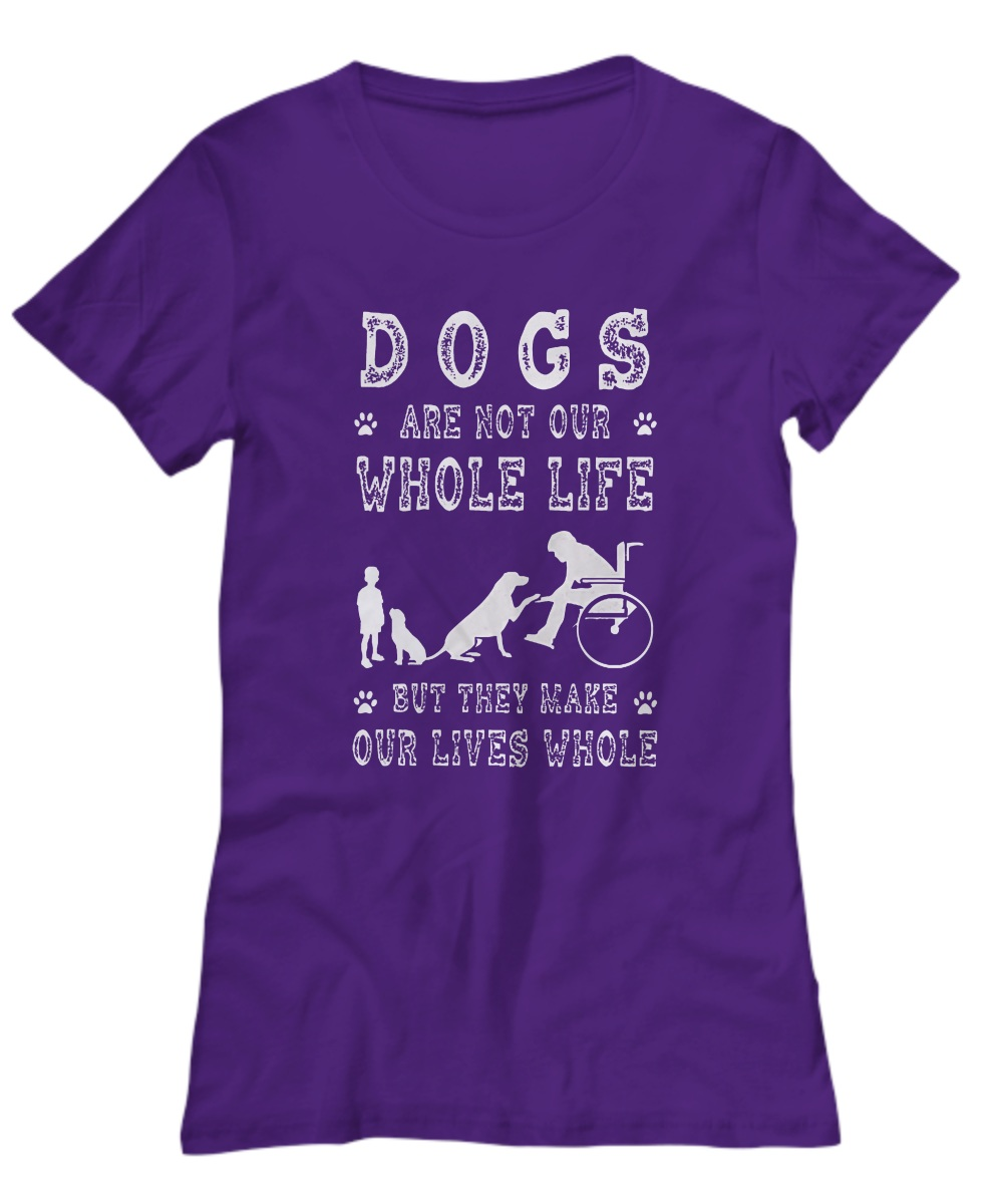 Dog are not our whole life but they make our lives whole women's tee
