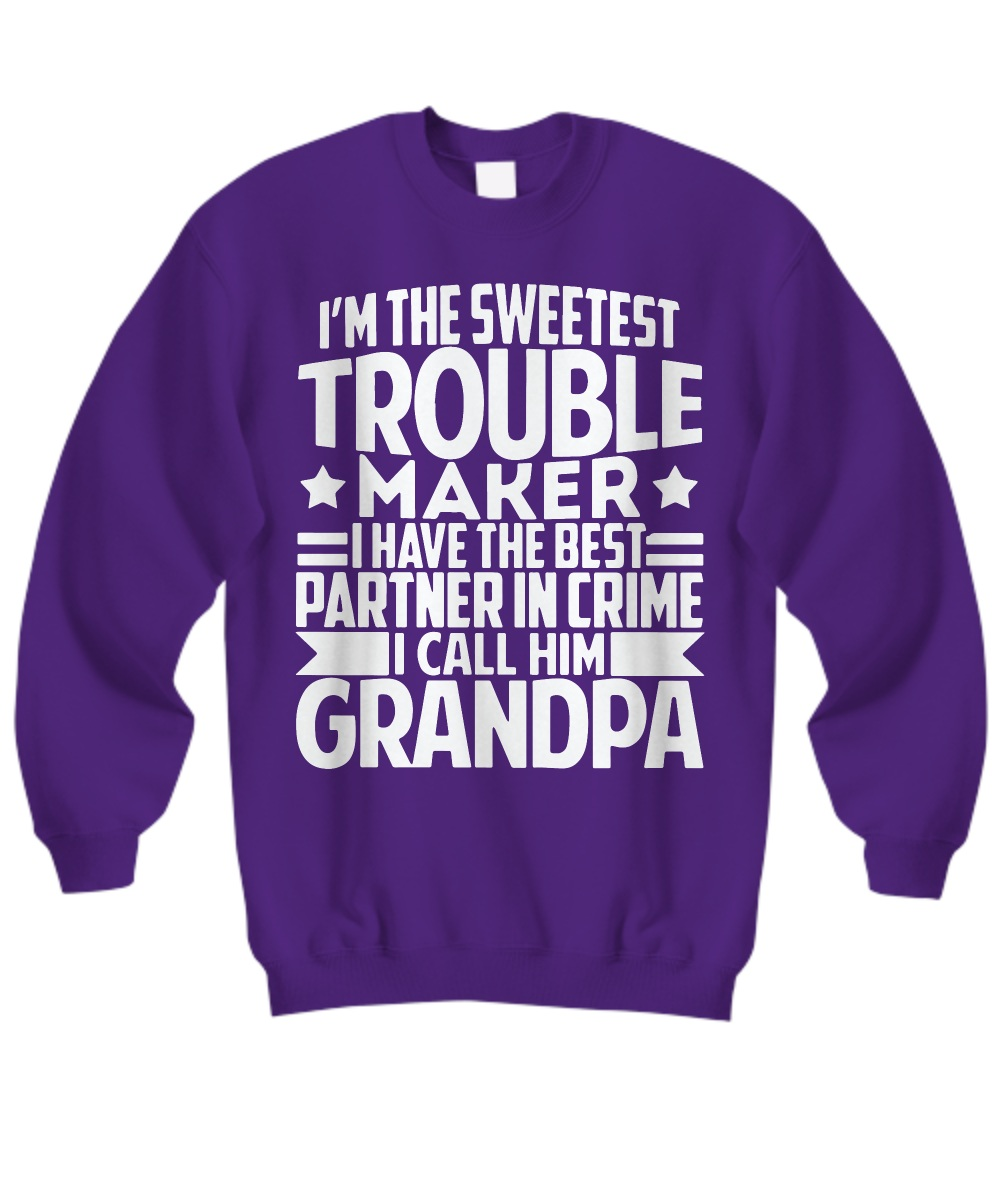 I'm the sweetest trouble maker i have the best partner in crime grandpa Sweatshirt