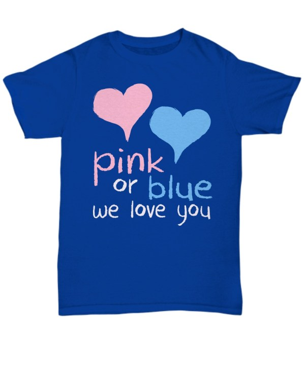 Pink or blue we love you shirt
