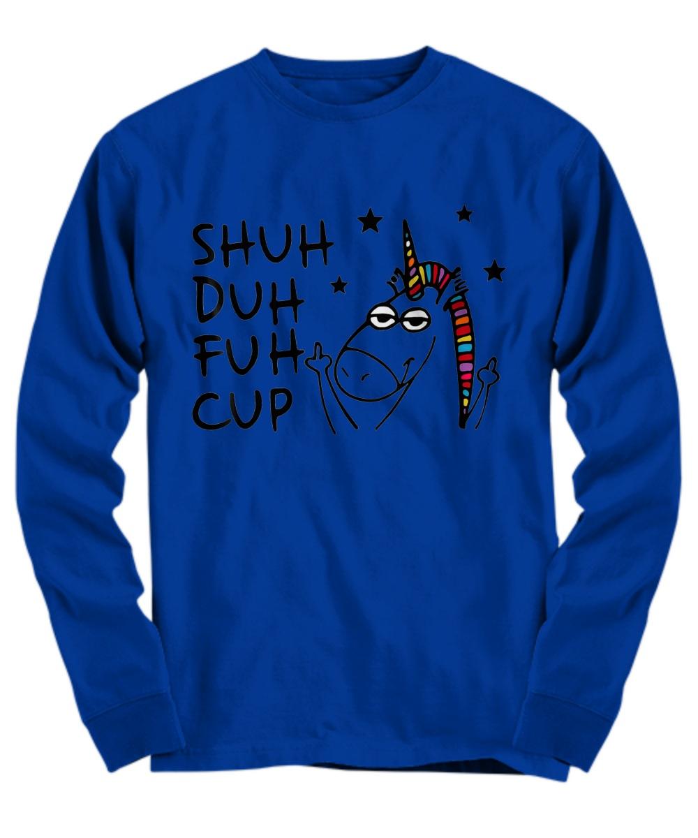 Shuh duh fuh cup unicorn lovers Long sleeve