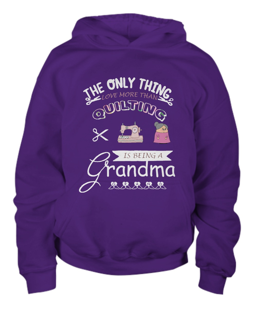 The only thing i get more than quilting is being a grandma Hoodie