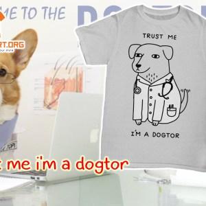 Trust me i'm a dogtor shirt