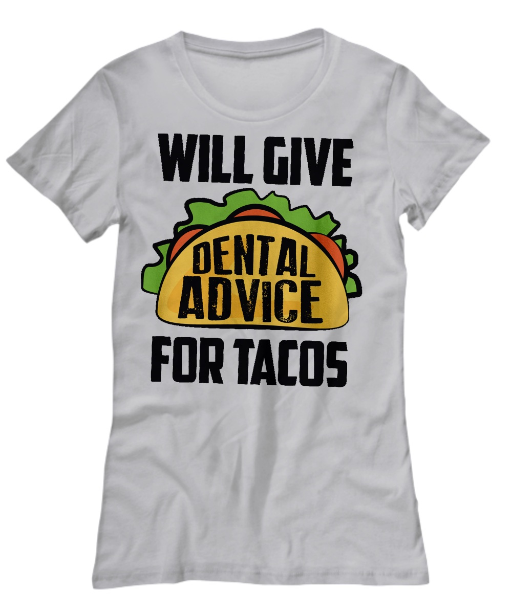 Will give dental advice for tacos Women's tee
