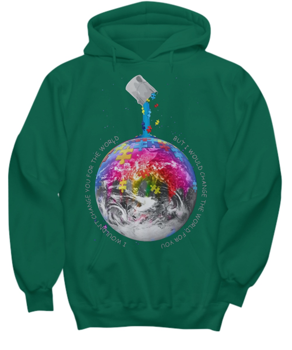 Autism Awareness Earth I wouldn't change you for the world Hoodie