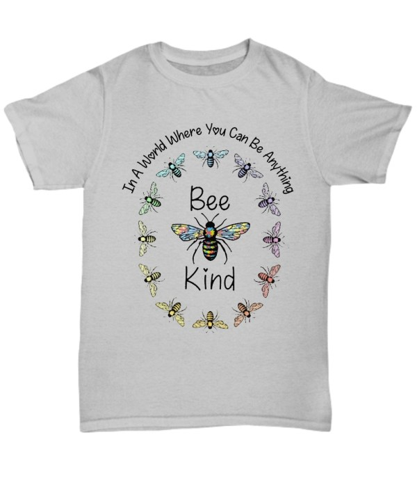 Bee kind in a world where you can be anything Shirt