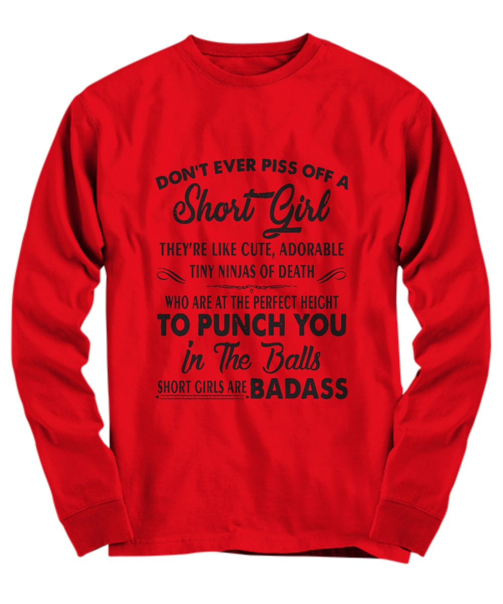 Don't ever piss off a short girl they're like cute adorable tiny ninjas of death Long Sleeve