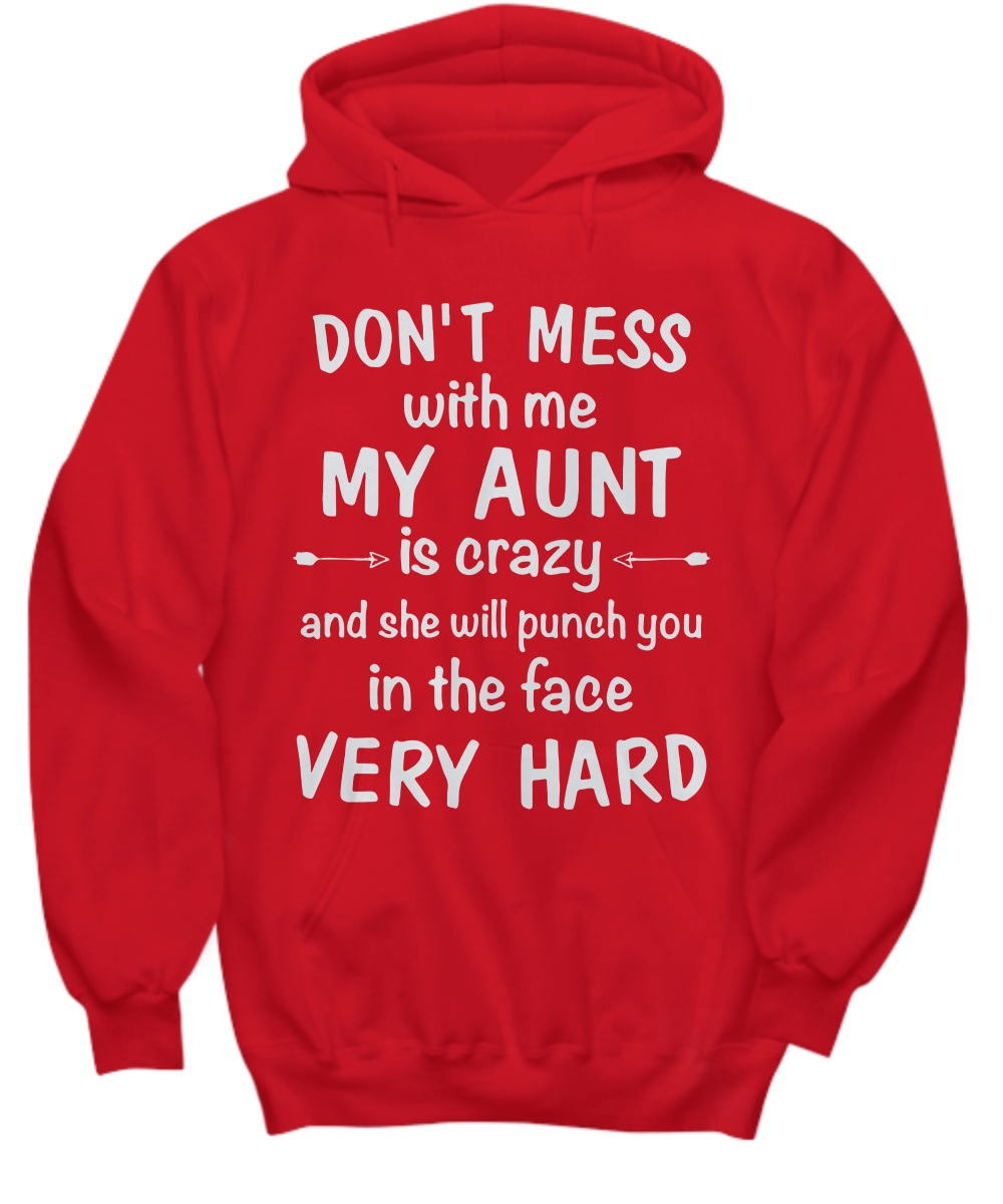 Don't mess with me my aunt is crazy and she will punch you in the face very hard Hoodie
