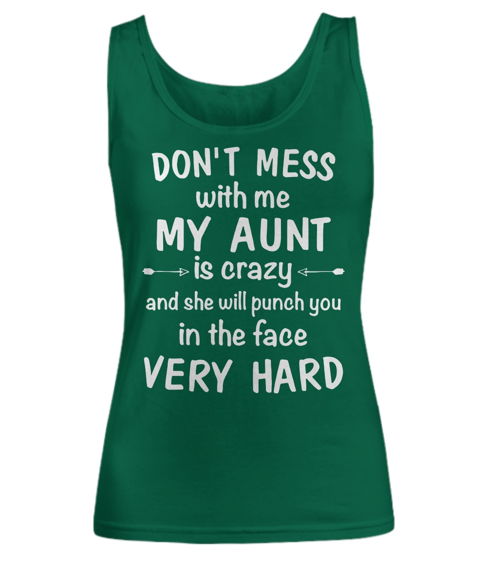 Don't mess with me my aunt is crazy and she will punch you in the face very hard Tank Top