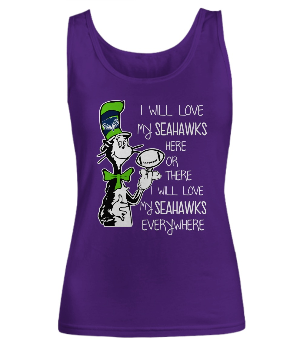 Dr seuss I will love my Seahawks here or there I will love my Seahawks every where Tank Top