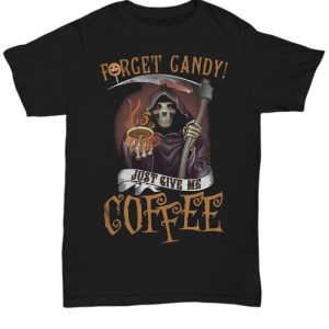 Forget candy just give me coffee Shirt