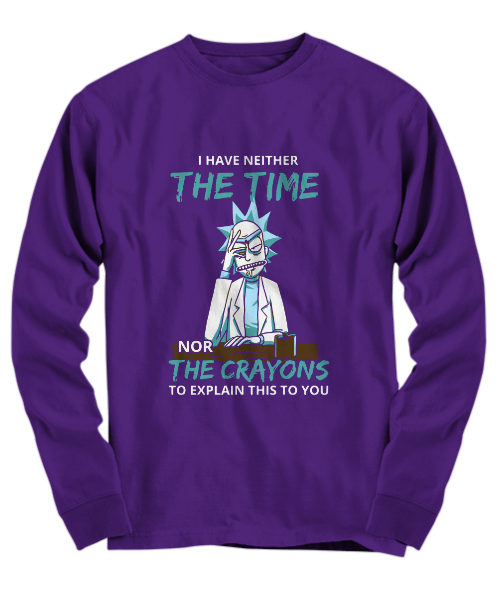 I have neither the time nor the crayons to explain this to you Long Sleeve