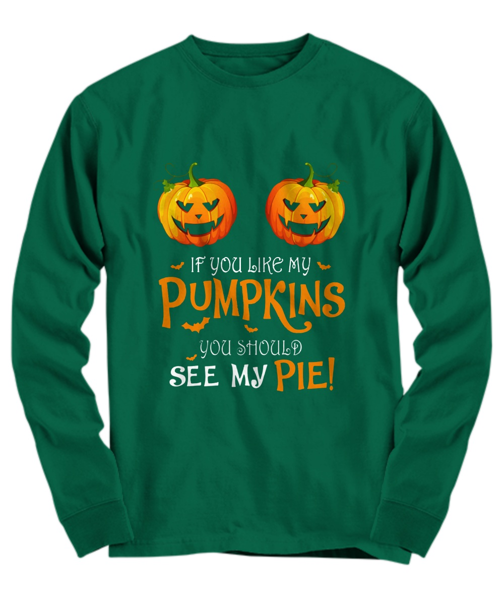 If you like my pumpkins see my pie halloween Long sleeve