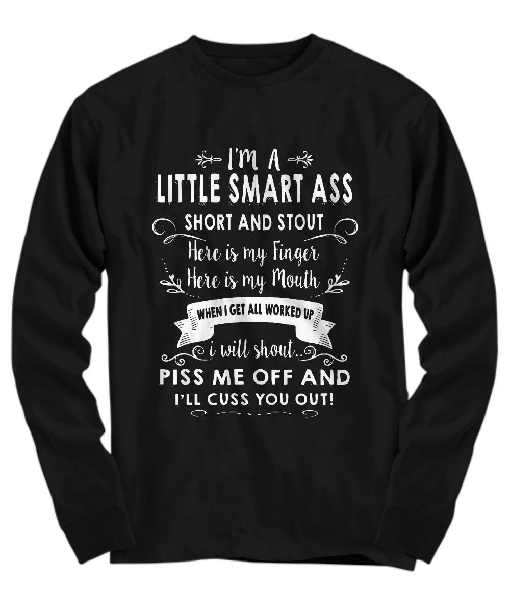 I'm a little smart ass short and stout here is my finger here is my mouth Long Sleeve