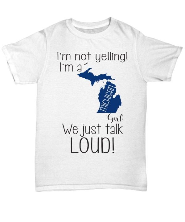 I'm not yelling i'm a michigan girl we just talk loud shirt