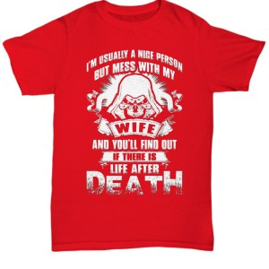 I'm usually a nice person but mess with my wife Shirt