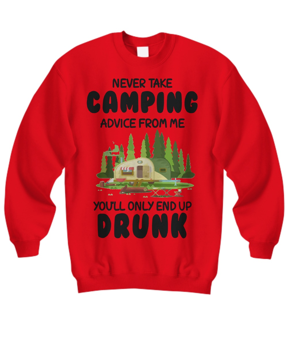 Never take camping advice from me you will only end up drunk Sweatshirt