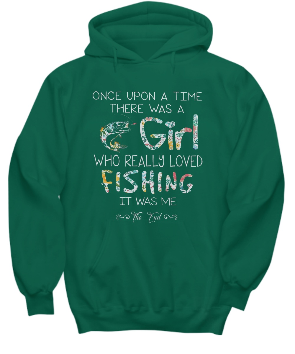 Once upon a time there was a girl who really loved fishing it was me Hoodie