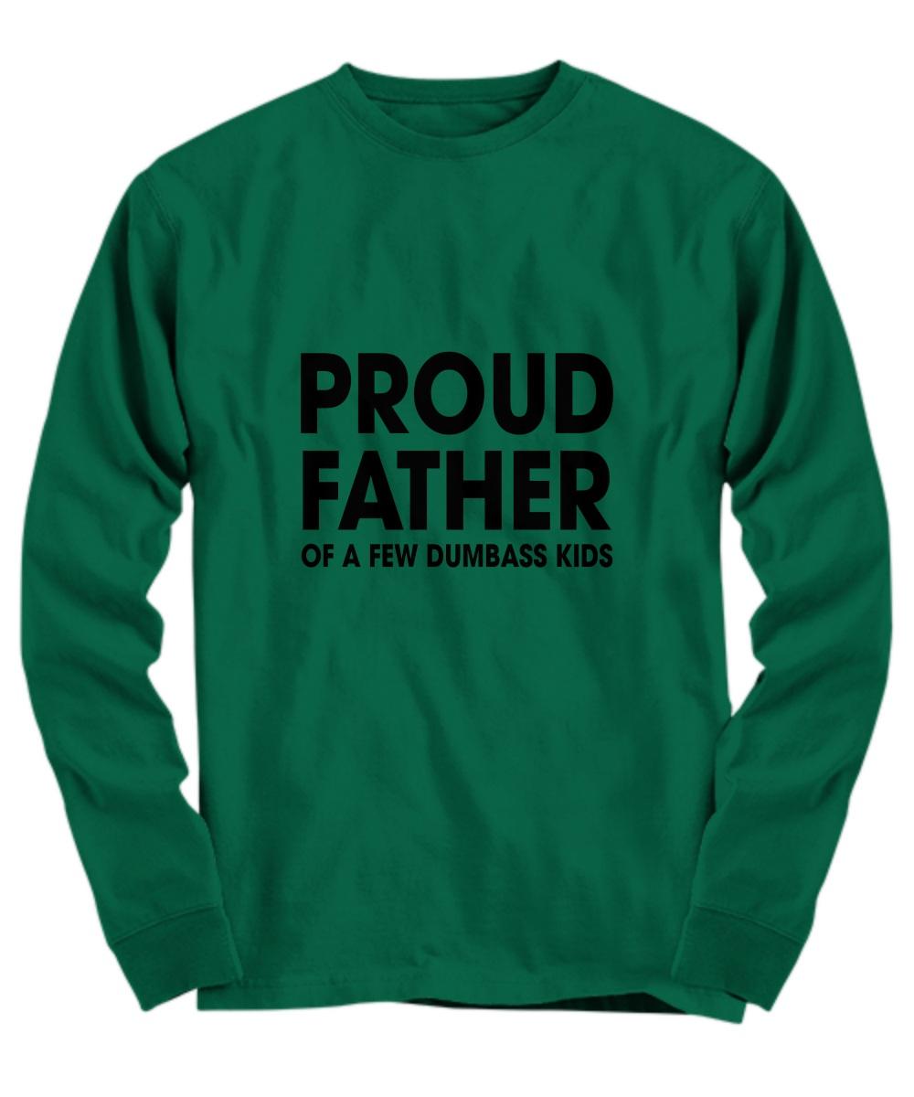 Proud father of a few dumbass kids Long Sleeve