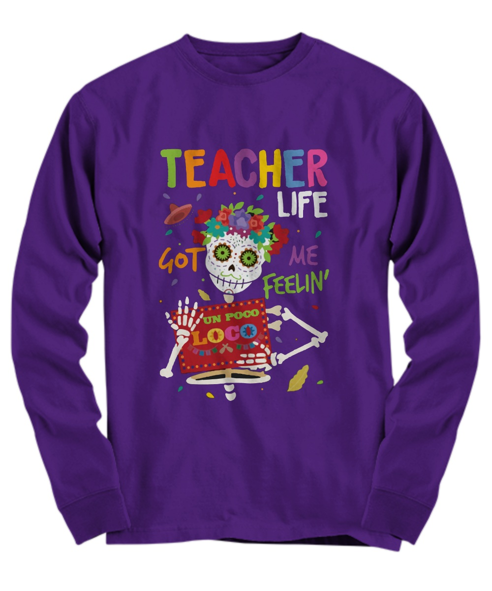 Skeleton teacher life got me feeling un poco loco Long Sleeve