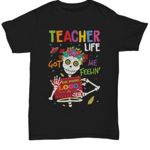 Skeleton teacher life got me feeling un poco loco Shirt