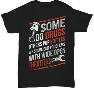 Some do drugs others pop bottles we solve our problems Shirt