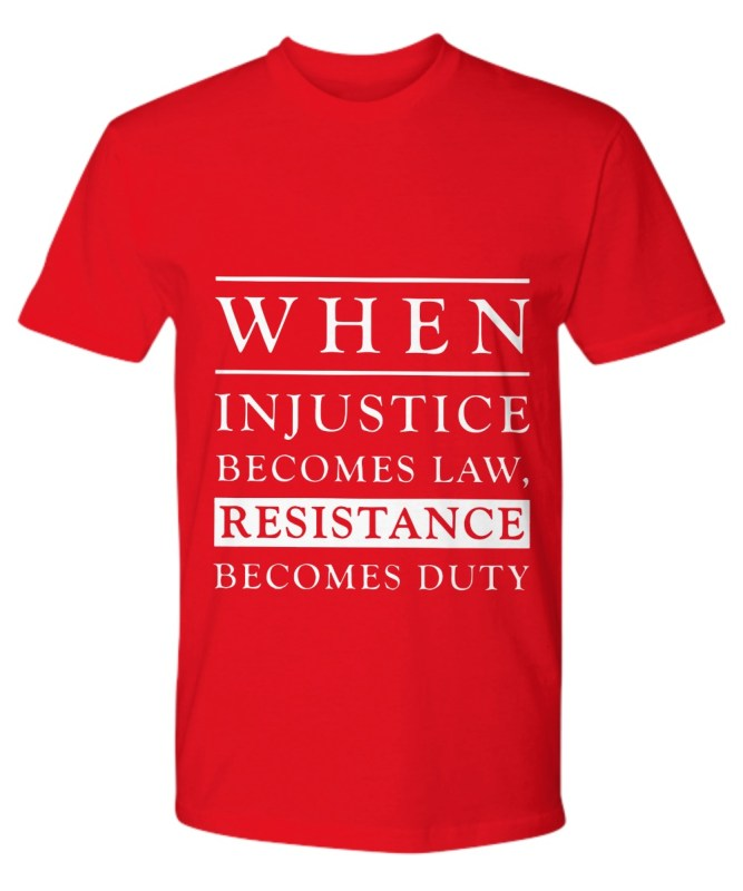 When injustice becomes law resistance becomes duty Premium
