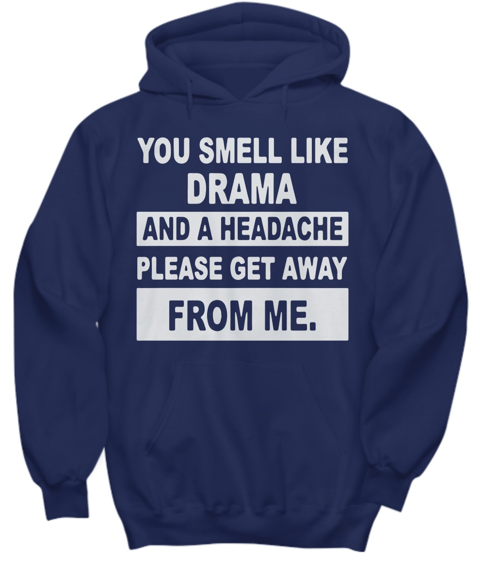 You smell like drama and a headache get away from me Hoodie