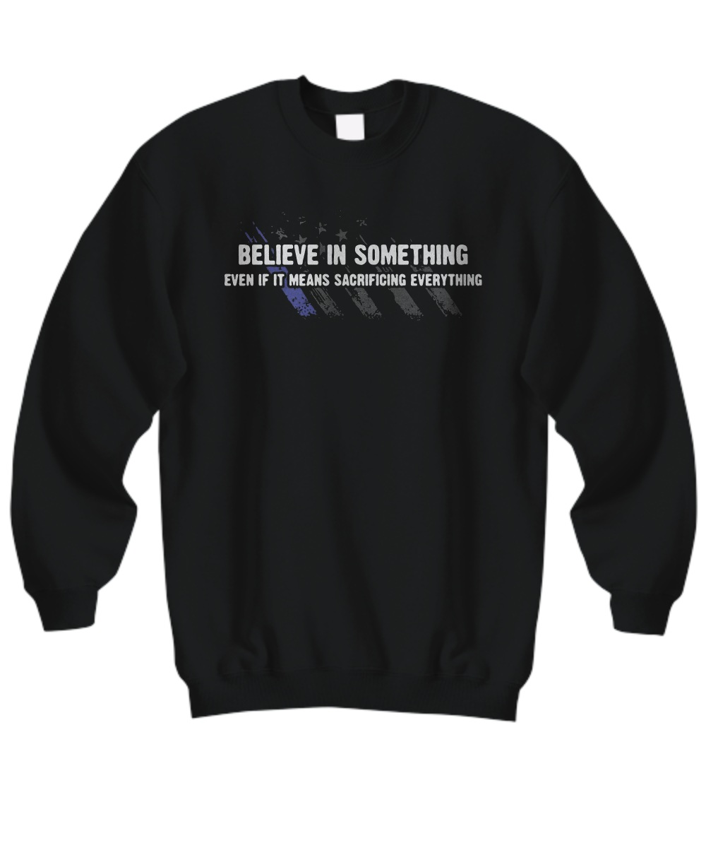 American Flag Believe in something even if it means sacrificing Sweatshirt
