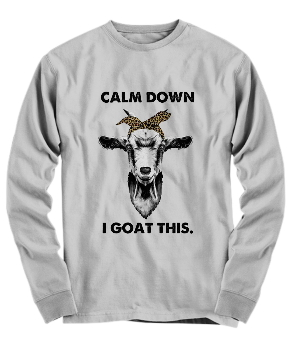 Calm down I goat this long sleeve