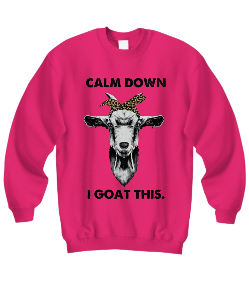 Calm down I goat this sweatshirt
