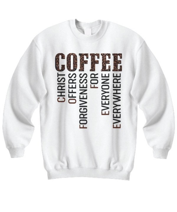 Coffee Christ Offers Forgiveness For Everyone Everywhere sweatshirt'