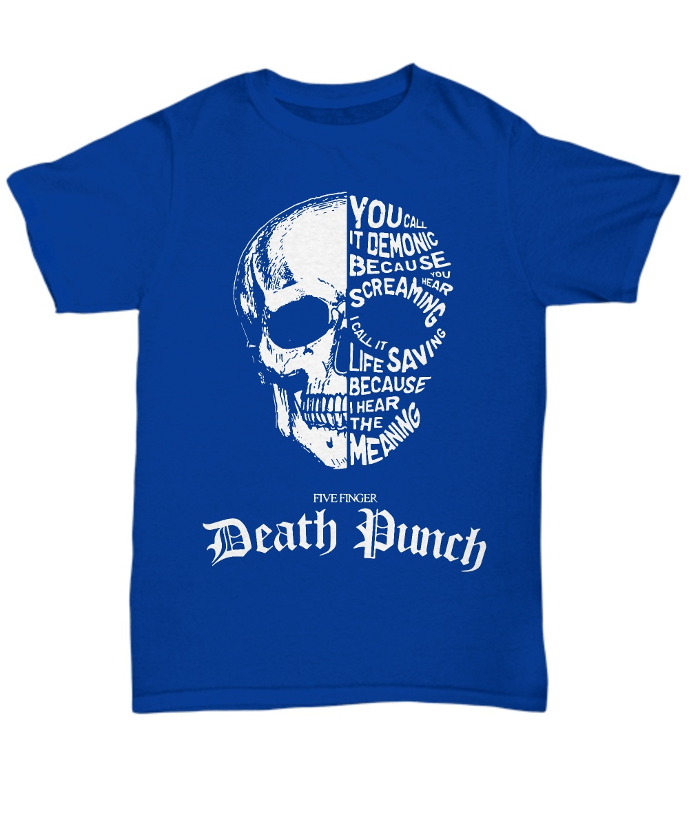 Five finger death punch you call it demonic because you hear screaming Shirt