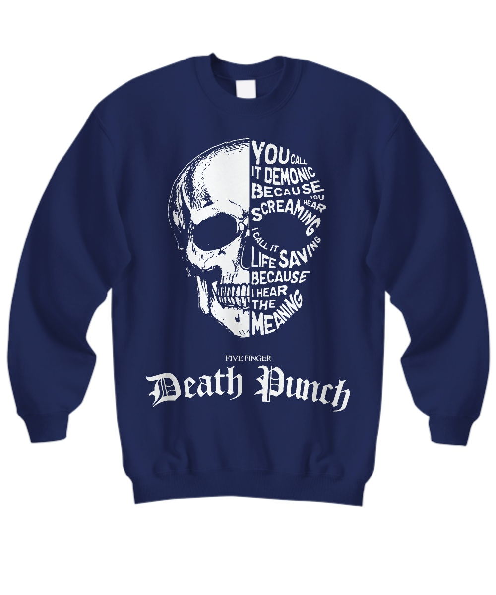 Five finger death punch you call it demonic because you hear screaming Sweatshirt