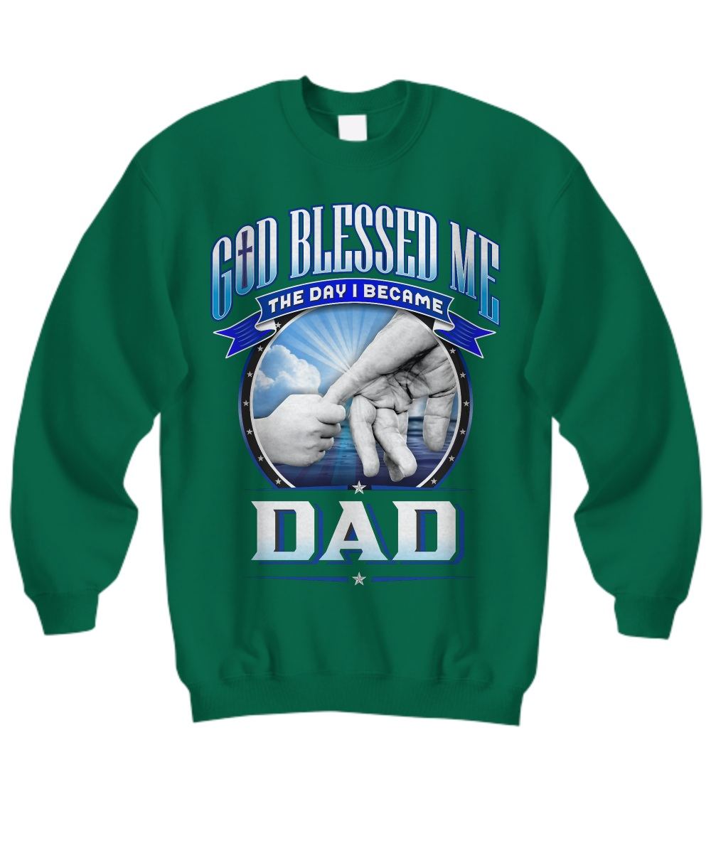 God blessed me the day i became dad Sweatshirt