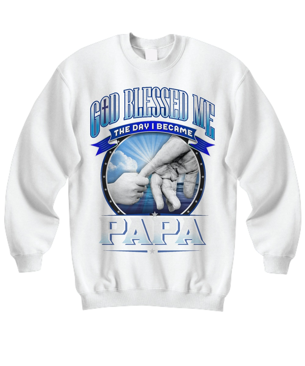 God blessed me the day i became papa Sweatshirt