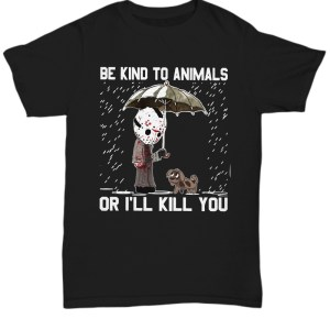 Honor Be kind to animals or I will kill you shirt
