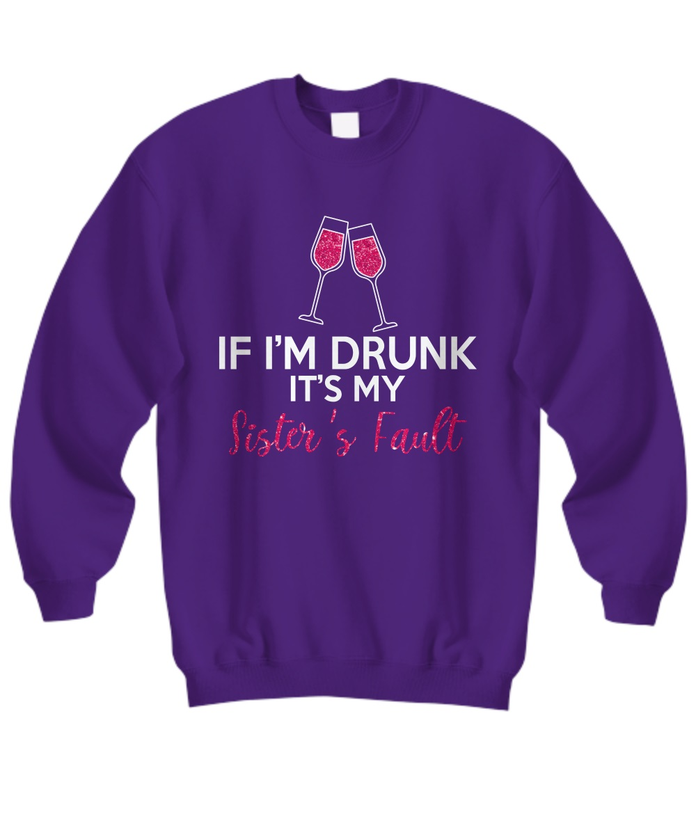 If I'm drunk It's my sister's fault wine sweatshirt