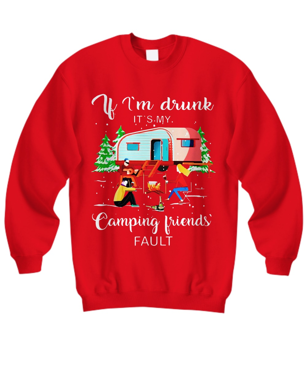If i'm drunk it's my camping's fault sweatshirt