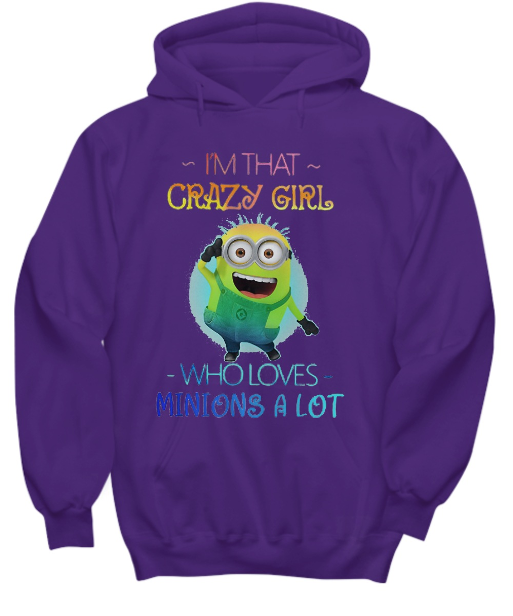 I'm that crazy girl who loves minions a lot Hoodie