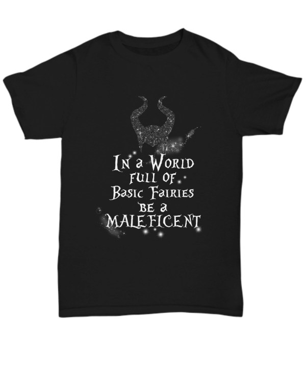 In a world full of basic fairies be a maleficent shirt