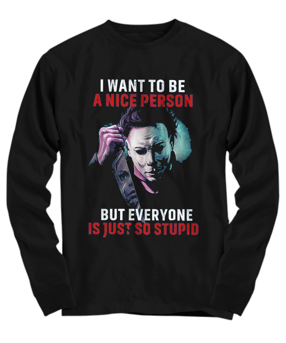 Joker I want to be a nice person but everyone is just so stupid Long Sleeve