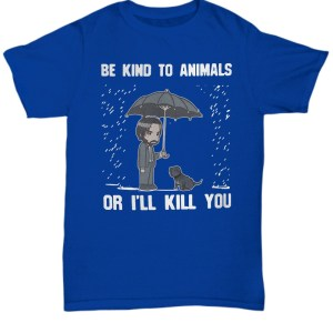 Keanu Reeves be kind to animal or i'll kill you Shirt